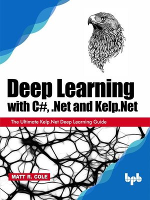 cover image of Deep Learning with C#, .Net and Kelp.Net