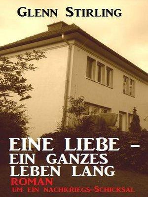 cover image of Eine Liebe--ein ganzes Leben lang