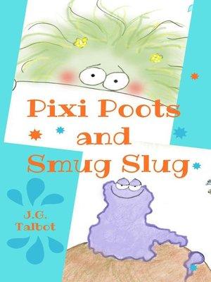 cover image of Pixi Poots and Smug Slug