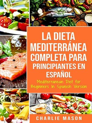cover image of La Dieta Mediterránea Completa para Principiantes En español / Mediterranean Diet for Beginners In Spanish Version