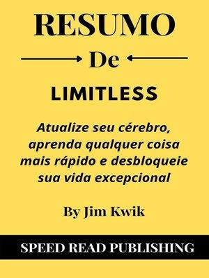 cover image of Resumo De Limitless Por Jim Kwik Atualize Seu Cérebro, Aprenda Qualquer Coisa Mais Rápido E Desbloqueie Sua Vida Excepcional