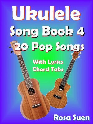cover image of Ukulele Song Book 4--20 Pop Songs With Lyrics and Chord Tabs