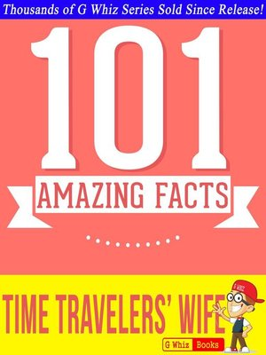 cover image of The Time Traveler's Wife--101 Amazing True Facts You Didn't Know
