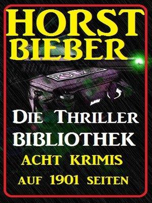 cover image of Die Horst Bieber Thriller Bibliothek--Acht Krimis auf 1901 Seiten