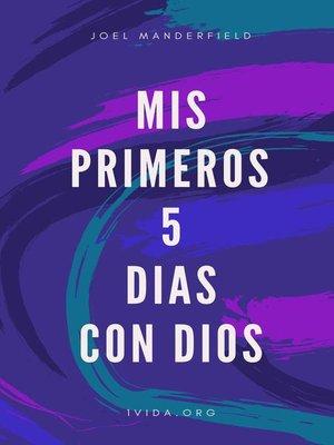 cover image of Mis Primeros 5 Dias con Dios