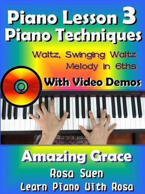 cover image of Piano Lesson #3--Piano Techniques--Waltz, Swinging Waltz, Melody in 6ths with Video Demos to Amazing Grace