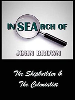 cover image of In Search of John Brown--The Shipbuilder & the Colonialist