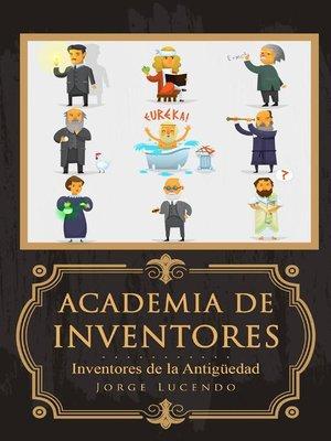 cover image of Academia de Inventores--Inventores de la Antigüedad