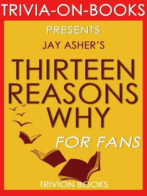 cover image of Thirteen Reasons Why by Jay Asher (Trivia-On-Books)
