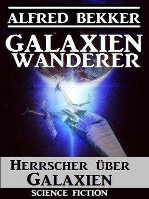 cover image of Galaxienwanderer--Herrscher über Galaxien