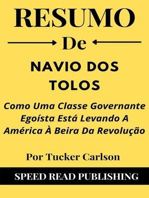 cover image of Resumo De Navio Dos Tolos Por Tucker Carlson Como Uma Classe Governante Egoísta Está Levando a América À Beira Da Revolução