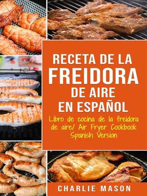cover image of Receta De La Freidora De Aire Libro De Cocina De La Freidora De Aire/ Air Fryer Cookbook Spanish Version