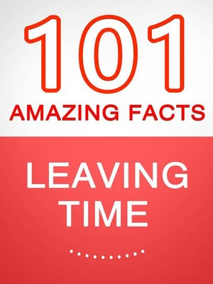 cover image of Leaving Time--101 Amazing Facts You Didn't Know