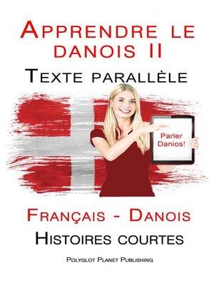 cover image of Apprendre le danois II--Texte parallèle--Histoires courtes (Français--Danois)
