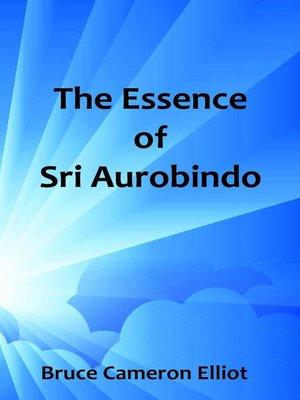 cover image of The Essence of Sri Aurobindo
