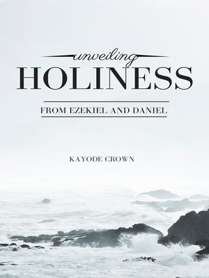 cover image of Unveiling Holiness From Ezekiel and Daniel