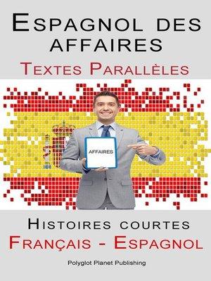 cover image of Espagnol des affaires--Texte parallèle--Histoires courtes (Espagnol--Français)
