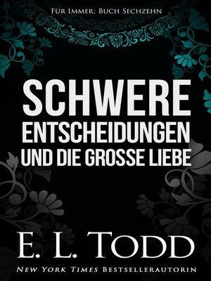 cover image of Schwere Entscheidungen und die große Liebe