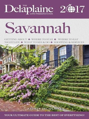 cover image of Savannah--The Delaplaine 2017 Long Weekend Guide