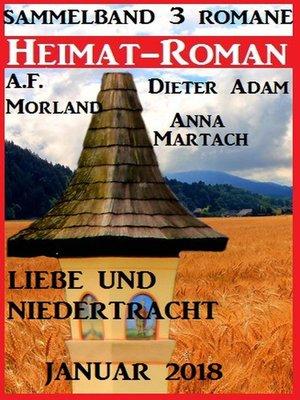 cover image of Heimatroman Sammelband Liebe und Niedertracht 3 Romane Januar 2018