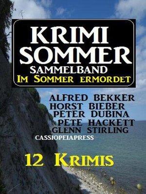 cover image of Krimi Sommer Sammelband 12 Krimis--Im Sommer ermordet,