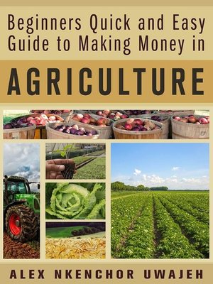 cover image of Beginners Quick and Easy Guide to Making Money in Agriculture