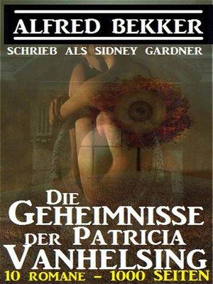 cover image of Sidney Gardner--Die Geheimnisse der Patricia Vanhelsing