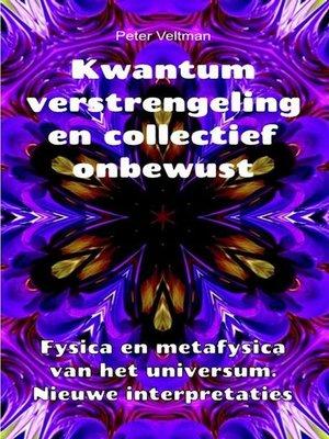 cover image of Kwantumverstrengeling en collectief onbewust. Fysica en metafysica van het universum. Nieuwe interpretaties.