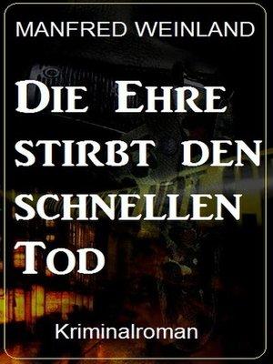 cover image of Die Ehre stirbt den schnellen Tod