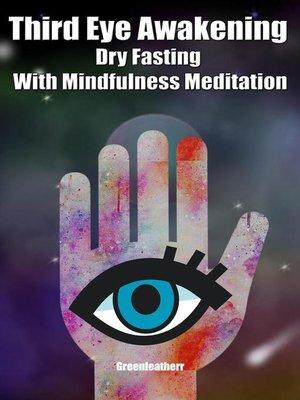 cover image of Third Eye Awakening Dry Fasting With Mindfulness Meditation