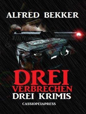 cover image of Drei Alfred Bekker Krimis--Drei Verbrechen