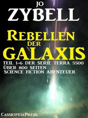 cover image of Rebellen der Galaxis (Teil 1-6 der Serie TERRA 5500--Sammelband)