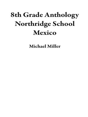 cover image of 8th Grade Anthology Northridge School Mexico