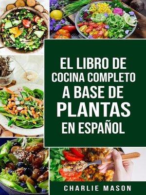 cover image of EL LIBRO DE COCINA COMPLETO a BASE DE PLANTAS EN ESPAÑOL