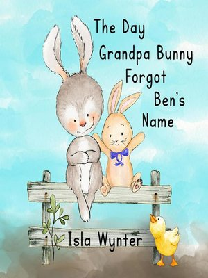cover image of The Day Grandpa Bunny Forgot Ben's Name