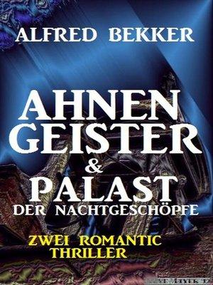 cover image of Zwei Alfred Bekker Thriller--Ahnengeister & Palast der Nachtgeschöpfe