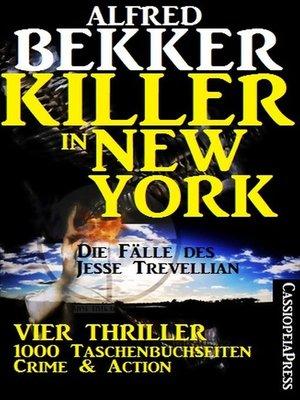 cover image of Vier Jesse Trevellian Thriller in einem Band – 1000 Taschenbuchseiten Crime & Action--Killer in New York
