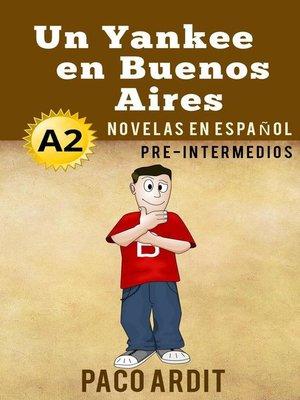 cover image of Un Yankee en Buenos Aires--Novelas en español para pre-intermedios (A2)