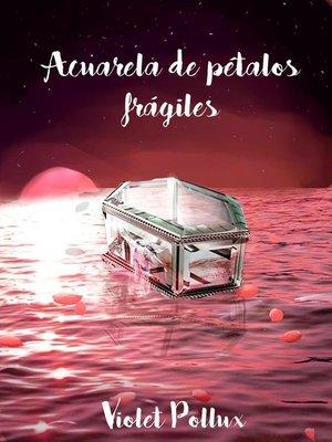 cover image of Acuarela de pétalos frágiles
