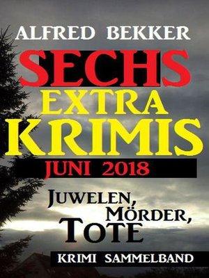 cover image of Juwelen, Mörder, Tote--Sechs Extra Krimis Juni 2018