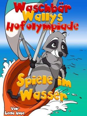 cover image of Waschbär Wallys Hofolympiade – Spiele im Wasser
