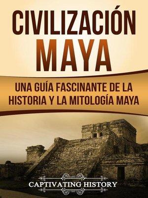 cover image of Civilización Maya