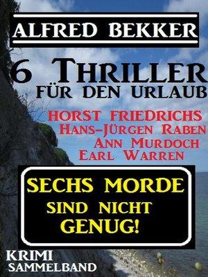 cover image of Krimi Sammelband--Sechs Morde sind nicht genug! 6 Thriller für den Urlaub