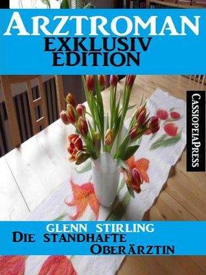 cover image of Arztroman Exklusiv Edition--Die standhafte Oberärztin