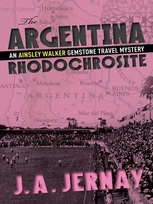 cover image of The Argentina Rhodochrosite (An Ainsley Walker Gemstone Travel Mystery)