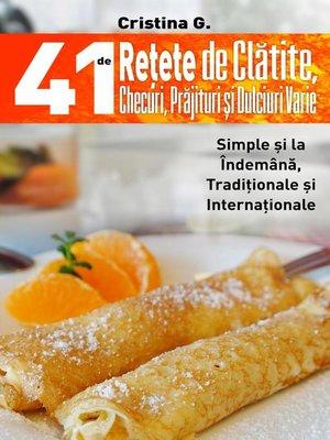 cover image of 41 de Retete de Clatite, Checuri, Prajituri si Dulciuri Varie
