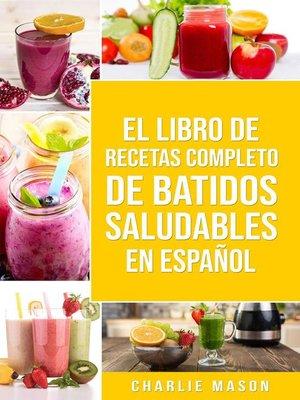 cover image of El Libro De Recetas Completo De Batidos Saludables En Español