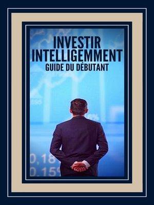cover image of Investir Intelligemment Guide du Débutant