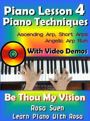 cover image of Piano Lesson #4--Easy Piano Techniques--Simple & Short Arps, Angelic Arp Run with Video Demos to Be Thou My Vision
