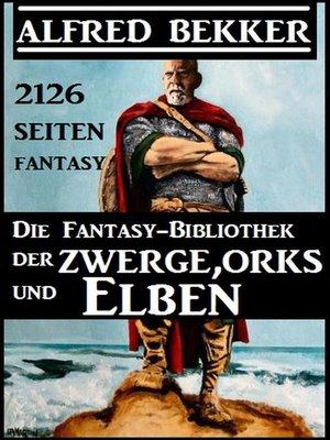 cover image of Die Fantasy-Bibliothek der Zwerge, Orks und Elben--2126 Seiten Fantasy